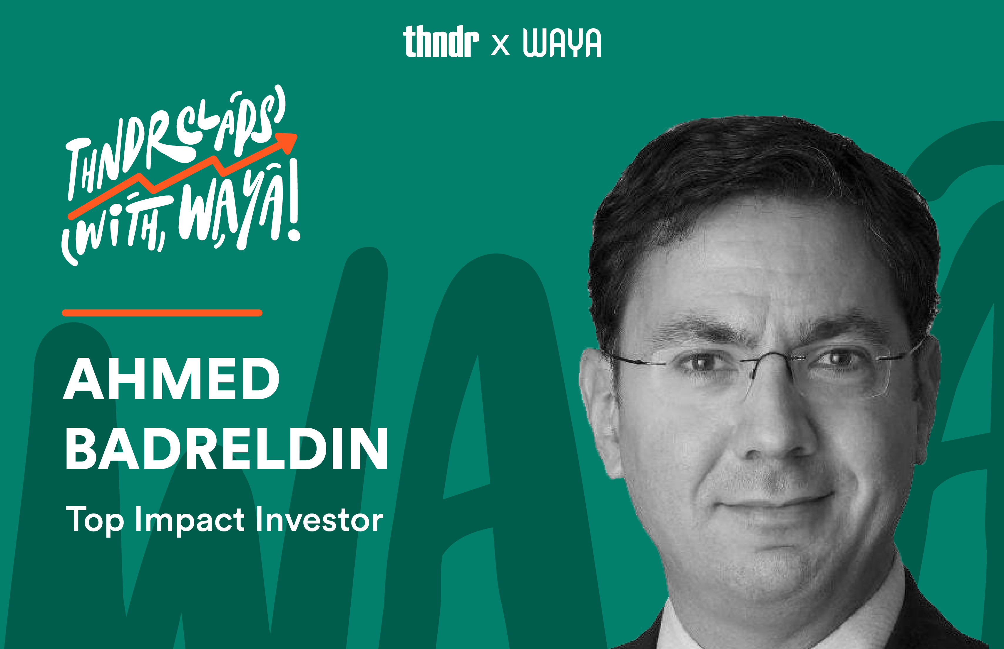 Thndr Claps with WAYA ft, Ahmed Badreldin, Top Impact Investor