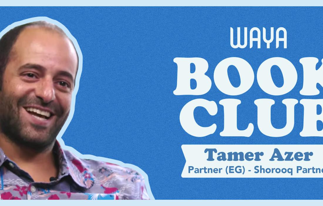 WAYA Book Club: Tamer Azer, Partner at Shorook Partners